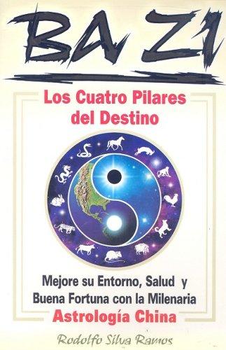 9789707751781: Ba Zi los Cuatro Pilares del Destino: Mejore Se Entorno, Salud U Buena Fortuna Con la Milenaria Astrologia China