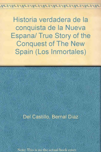 9789707751866: Historia verdadera de la conquista de la Nueva Espana/True Story of the Conquest of The New Spain (Los inmortales)