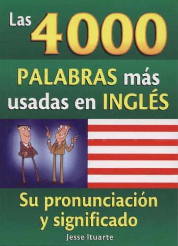 Las 4000 palabras mas usadas en ingles / The 4000 Most Used Words In English: Su pronunciaci&...