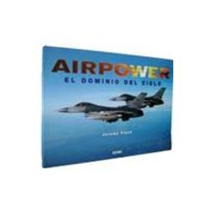 Airpower: El Domino del Cielo / America's Finest (Artes Visuales / Visual Arts) (Spanish Edition) (9707770376) by Jeremy Flack