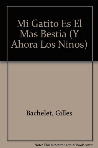 9789707770782: Mi Gatito Es El Mas Bestia/ My Cat Is the Dumbest Cat (Y Ahora Los Ninos) (Spanish Edition)
