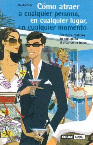 9789707770805: Como Atraer a Cualquier Persona, En Cualquier Lugar, En Cualquier Momento (Nueva Edicion) (Muy Personal) (Spanish Edition)