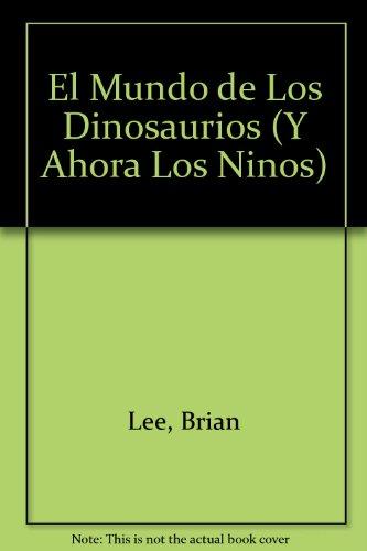 El Mundo De Los Dinosaurios/ the World of Dinosaurs (Y Ahora Los Ninos) (Spanish Edition): Lee...