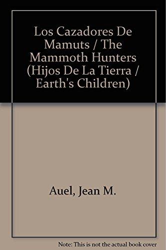 Los Cazadores De Mamuts / The Mammoth Hunters (Hijos De La Tierra / Earth's Children...