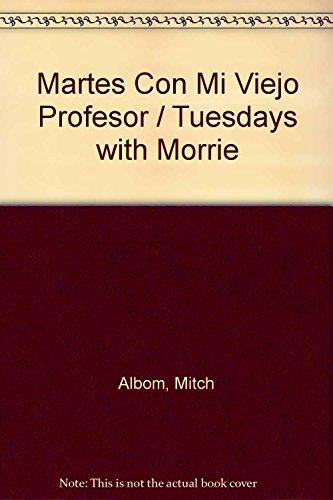 9789707774810: Martes Con Mi Viejo Profesor / Tuesdays with Morrie (Spanish Edition)