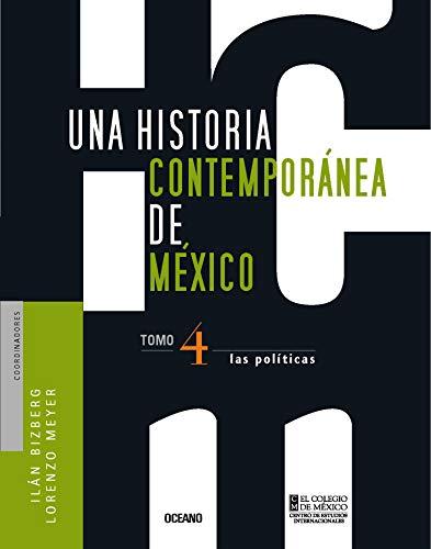 9789707774841: Una historia contemporanea de Mexico: Las Politicas: 4 (Historia De Mexico)