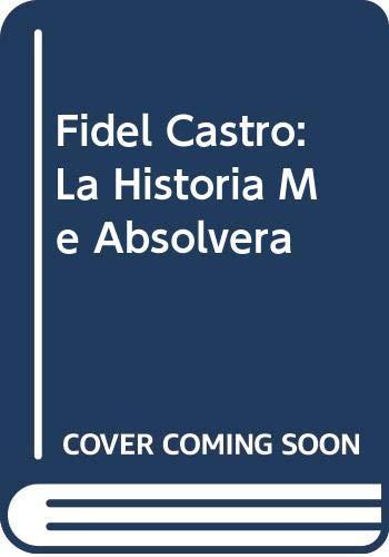 9789707803657: Fidel Castro: La Historia Me Absolvera (Spanish Edition)