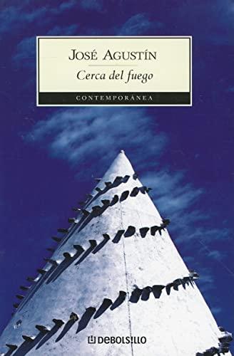 Cerca del fuego (Contemporanea (Debolsillo)) (Spanish Edition): Jose Agustin Ramirez