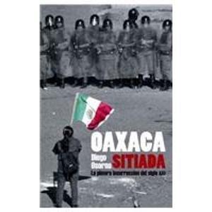 9789707806573: Oaxaca Sitiada/ Besieged Oaxaca: La primera insurreccion del siglo XXI/ The First Insurrection Of the XXI Century (Spanish Edition)