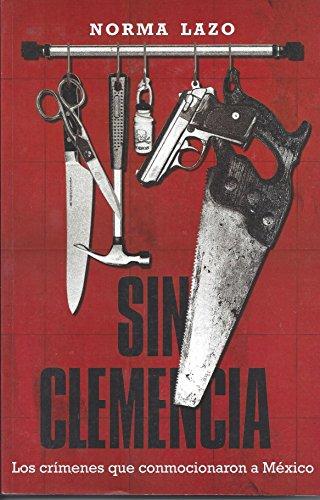 9789707807402: Title: Sin Clemencia Los Crimenes Que Conmocionaron a Mex