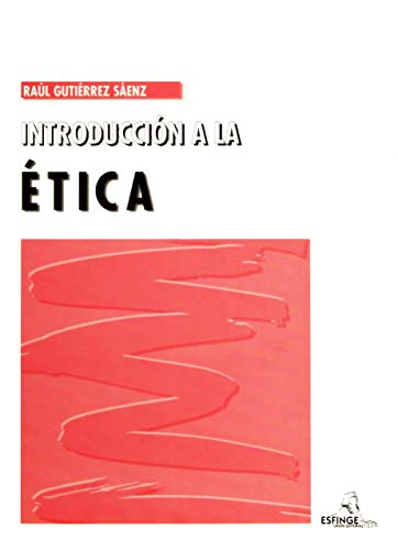 INTRODUCCION A LA ETICA: Gutiérrez Sáenz Raúl