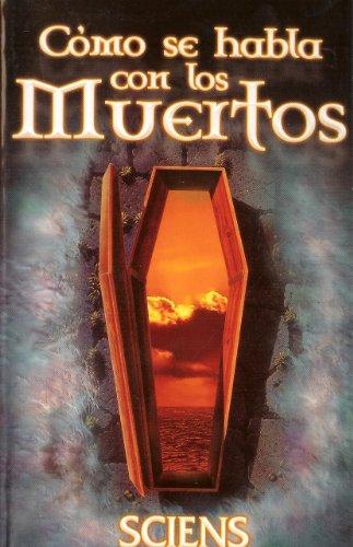 Como se habla con los Muertos (Spanish Edition): Sciens