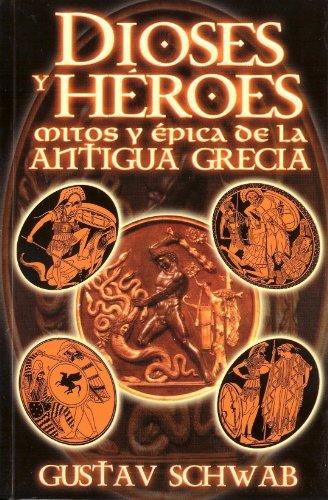 9789707830622: Dioses y Heroes. Mitos y Epica de la Antigua Grecia (Spanish Edition)