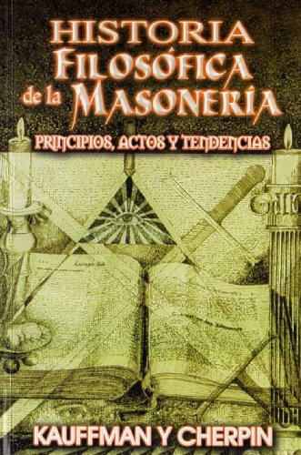 Historia Filosofica de la Masoneria (Spanish Edition): Kauffman; Cherpin