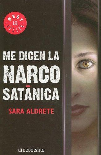 Me Dicen la Narcosatanica (Best Seller (Debolsillo)) (Spanish Edition): Aldrete, Sara