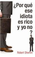 Por Que Ese Idiota Es Rico Y yo no?/ How Come This Idiot Is Rich And I'M Not (Spanish ...