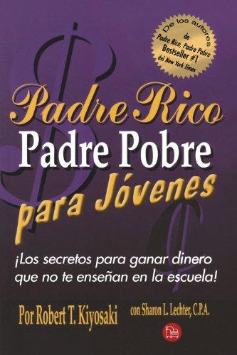 9789708120104: Padre Rico Padre Pobre Para Jovenes: Los Secretos Para Ganar Dinero Que No Te Ensenan en la Escuela! = Rich Dad Poor Dad for Teens (Padre Rico Presenta)