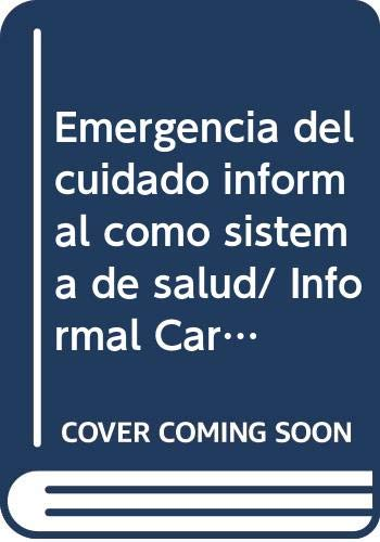 9789708191067: Emergencia del cuidado informal como sistema de salud/ Informal Care Emergency as a Health System (Psicologia de la salud/ Health Psychology) (Spanish Edition)