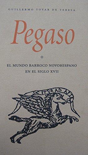 Pegaso o El mundo barroco novohispano en: Guillermo Tovar de