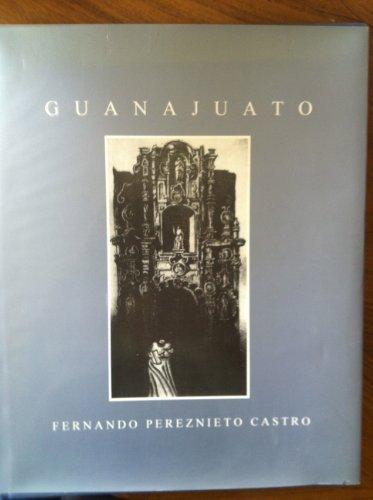 Guanajuato : Fernando Pereznieto Castro: Fernando Pereznieto Castro; Efrain Huerta [Introduction]