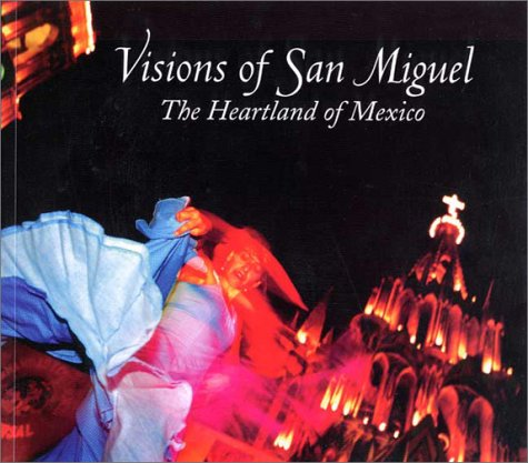 9789709150513: Visions of San Miguel: The Heartland of Mexico