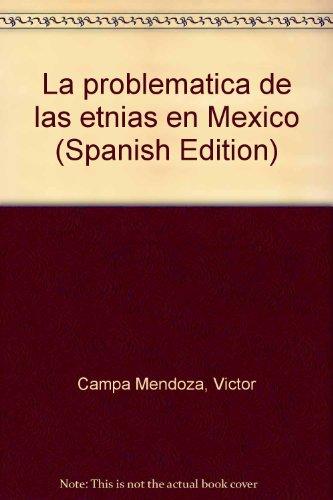 La problem?tica de las etnias en M?xico; tercera edici?n (corregida y aumentada): Campa Mendoza, ...