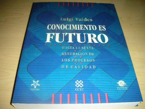 9789709164305: Conocimiento Es Futuro - Hacia La Sexta Generacion De Los Procesos De Calidad