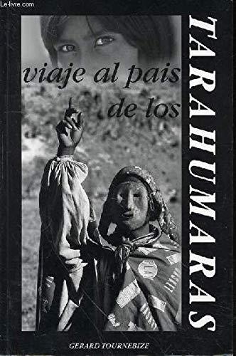 Tarahumaras - Viaje al Pais de Los: Tournebize, Gerard. Presentacion:
