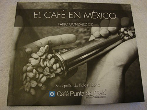El Cafe En Mexico {PRIMERA EDICION}: Cid, Pablo Gonzalez {Author} with Aquiles Villalobos Teran {...