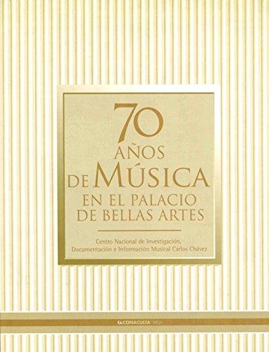9789709703252: 70 años de musica en el Palacio de Bellas Artes. Antologia de cronicas y criticas (1934-2004) (Spanish Edition)