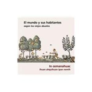El mundo y sus habitantes segun los viejos abuelos/ The world and its inhabitants according to the ...