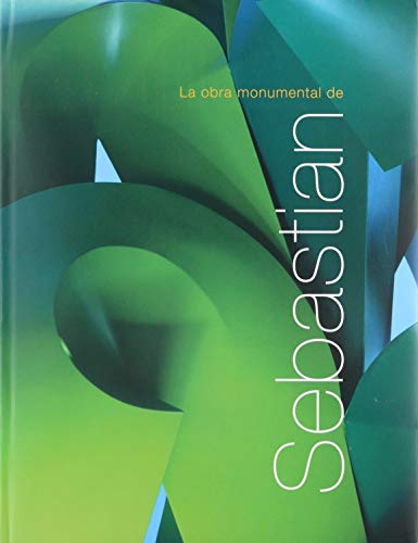 LA OBRA MONUMENTAL DE SEBASTIAN/ MONUMENTAL ARTWORKS OF SEBASTIAN