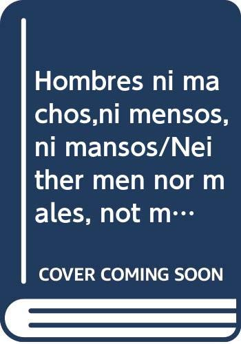 9789709747348: Hombres ni machos,ni mensos, ni mansos/Neither men nor males, not mensos, not manor-houses (Spanish Edition)