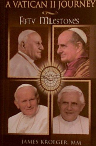 A Vatican II Journey: Fifty Milestones: James H. Kroeger