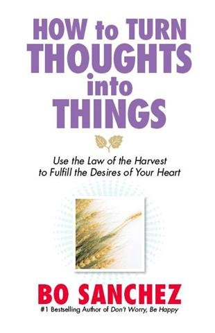 How to Turn Thoughts into Things (Use the Law of the Harvest to Fulfill the Desires of Your Heart):...