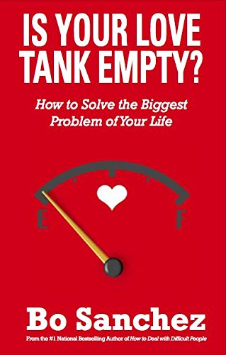 Is Your Love Tank Empty? : How to Solve the Biggest Problem of Your Life: Bo Sanchez