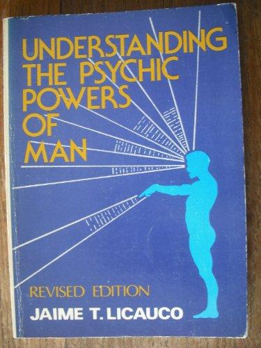 Understanding the psychic powers of man: Licauco, Jaime T