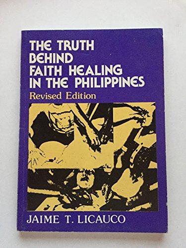 The truth behind faith healing in the: Jaime T. Licauco
