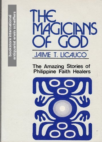 The magicians of God: The amazing stories: Licauco, Jaime T