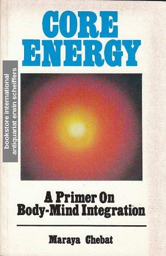 Core Energy A Primer On Body-Mind Integration