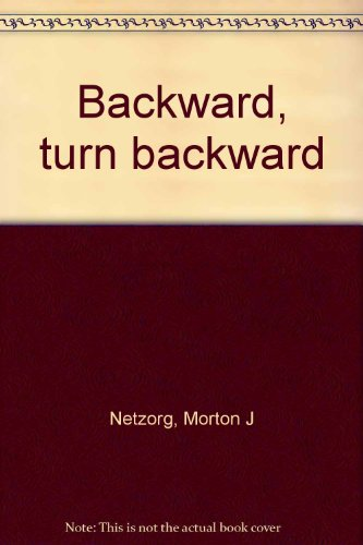 Backward, turn Backward: Netzorg, Morton J.
