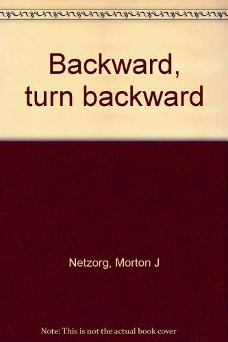 Backward, Turn Backward: Netzorg, Morton J.