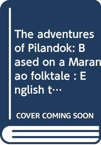 9789710830664: The adventures of Pilandok: Based on a Maranao folktale : English translation of Mga pakikipagsapalaran ni Pilandok