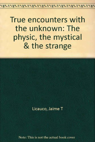 True encounters with the unknown: The physic,: Licauco, Jaime T