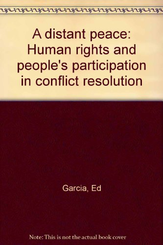 a DISTANT PEACE. HUMAN RIGHTS and PEOPLE`S PARTICIPATION in CONFLICT RESOLUTION. *: GARCIA, Ed