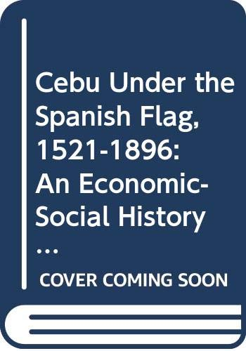 9789711000448: Cebu Under the Spanish Flag, 1521-1896: An Economic-Social History (San Carlos Publications. Series a, Humanities, No 14)