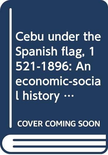 9789711000509: Cebu under the Spanish flag, 1521-1896: An economic-social history (Humanities series)