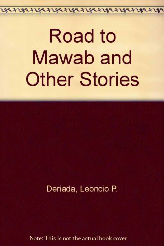Road to Mawab and Other Stories: Leoncio P. Deriada