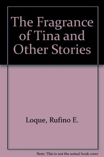 The Fragrance of Tina and Other Stories: Loque, Rufino E.