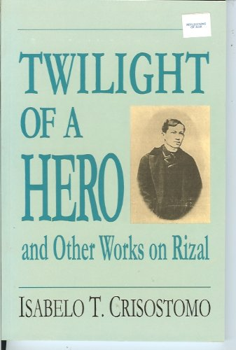 9789711010324: Twilight of a Hero and Other Works on Rizal